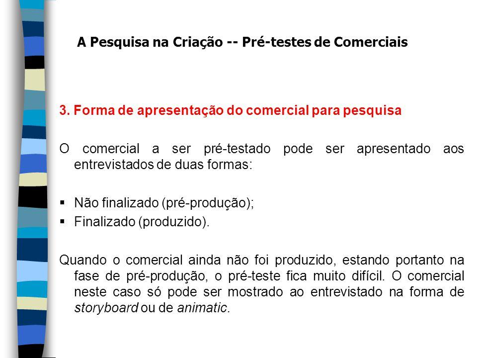3. Forma de apresentação do comercial para pesquisa O comercial a ser pré-testado pode ser apresentado aos entrevistados de duas formas: Não finalizad