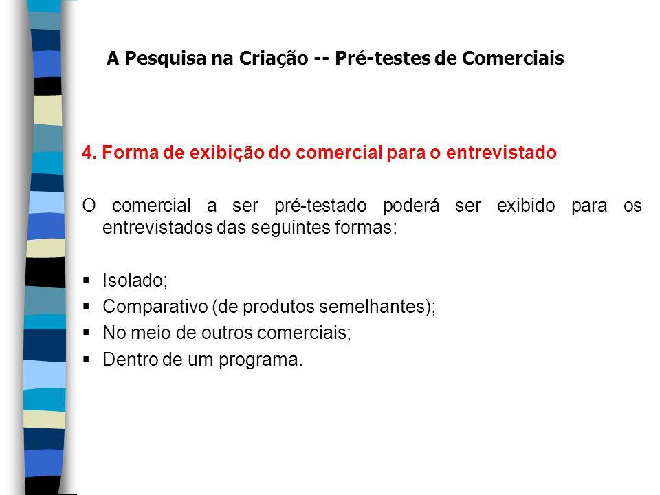 4. Forma de exibição do comercial para o entrevistado O comercial a ser pré-testado poderá ser exibido para os entrevistados das seguintes formas: Iso