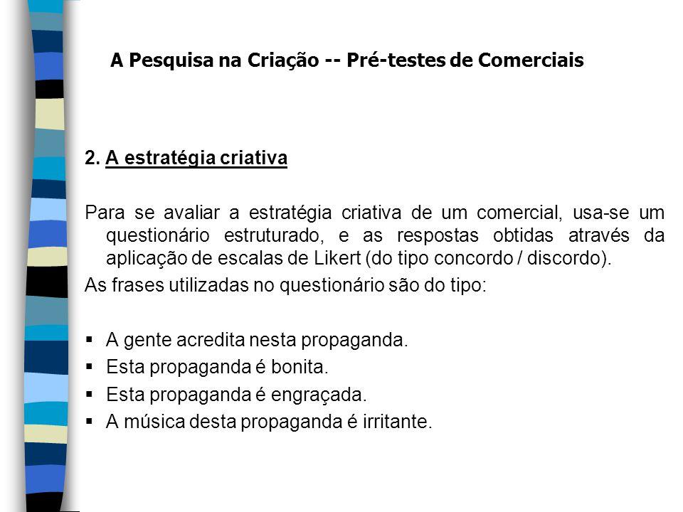 2. A estratégia criativa Para se avaliar a estratégia criativa de um comercial, usa-se um questionário estruturado, e as respostas obtidas através da