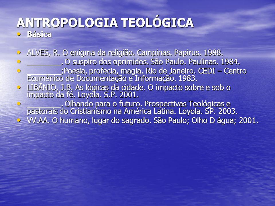 ANTROPOLOGIA TEOLÓGICA Básica Básica ALVES, R. O enigma da religião. Campinas. Papirus. 1988. ALVES, R. O enigma da religião. Campinas. Papirus. 1988.