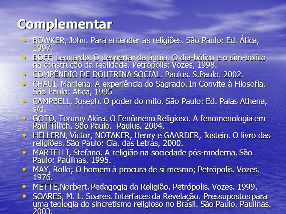 Complementar BOWKER, John. Para entender as religiões. São Paulo: Ed. Ática, 1997. BOWKER, John. Para entender as religiões. São Paulo: Ed. Ática, 199