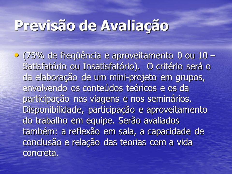 Previsão de Avaliação (75% de freqüência e aproveitamento 0 ou 10 – Satisfatório ou Insatisfatório). O critério será o da elaboração de um mini-projet