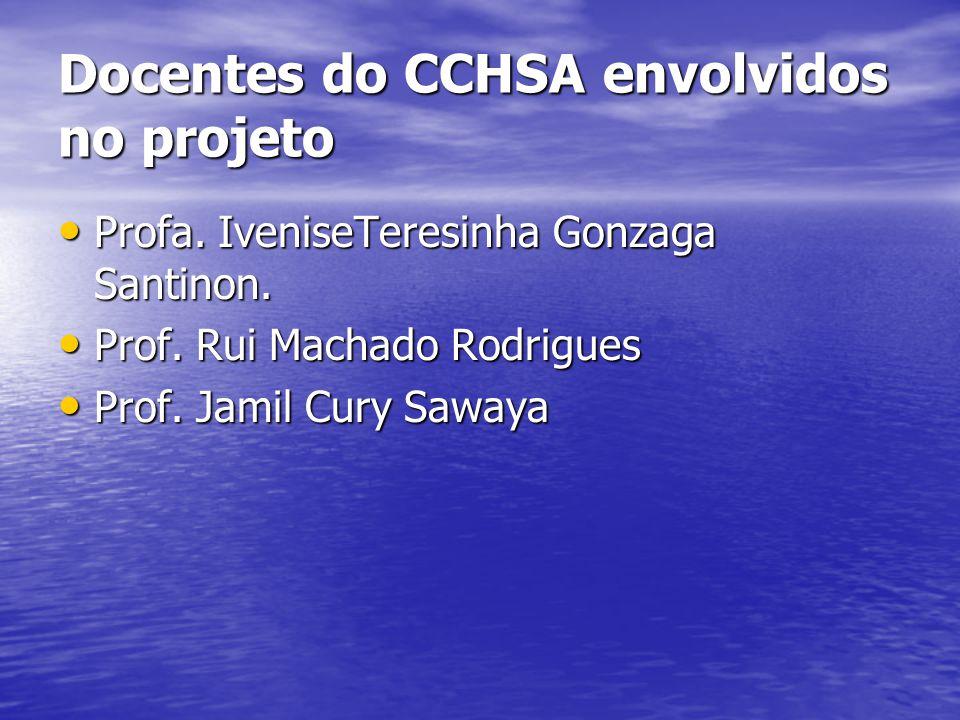 Docentes do CCHSA envolvidos no projeto Profa. IveniseTeresinha Gonzaga Santinon. Profa. IveniseTeresinha Gonzaga Santinon. Prof. Rui Machado Rodrigue