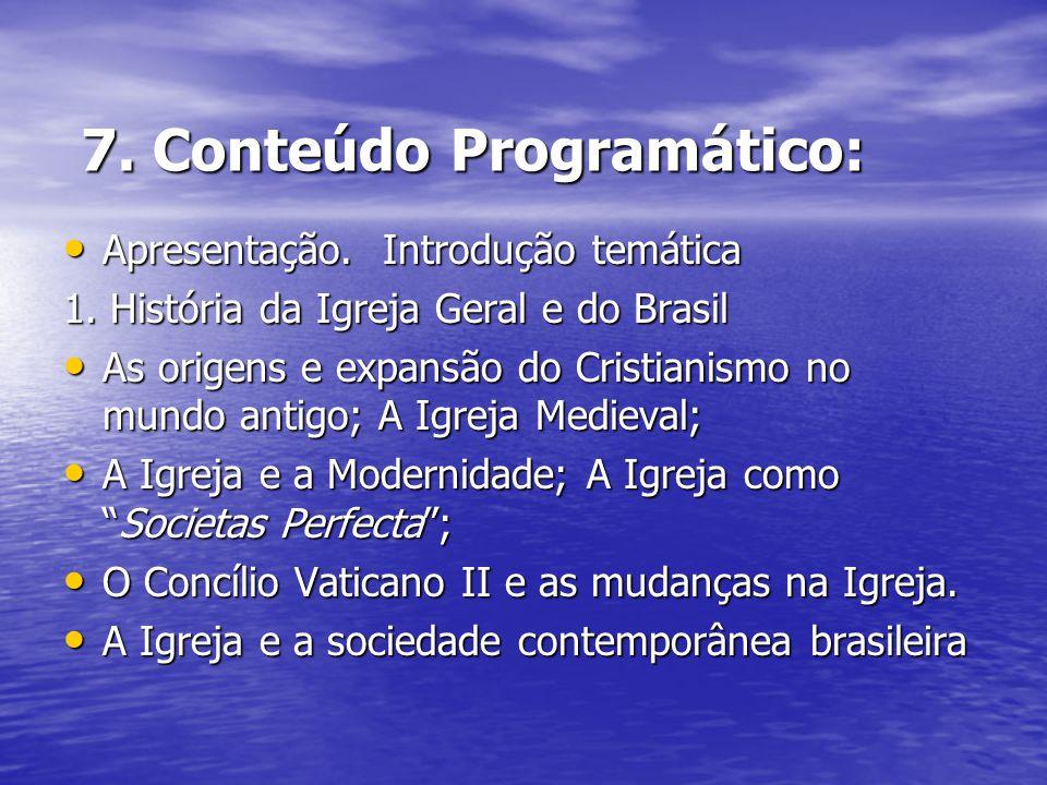 7. Conteúdo Programático: 7. Conteúdo Programático: Apresentação. Introdução temática Apresentação. Introdução temática 1. História da Igreja Geral e