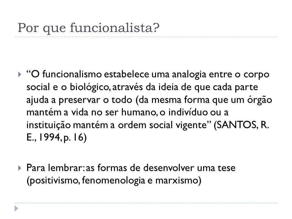Por que funcionalista? O funcionalismo estabelece uma analogia entre o corpo social e o biológico, através da ideia de que cada parte ajuda a preserva