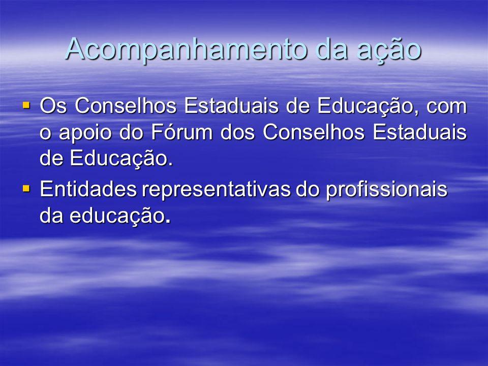 Acompanhamento da ação Os Conselhos Estaduais de Educação, com o apoio do Fórum dos Conselhos Estaduais de Educação. Os Conselhos Estaduais de Educaçã