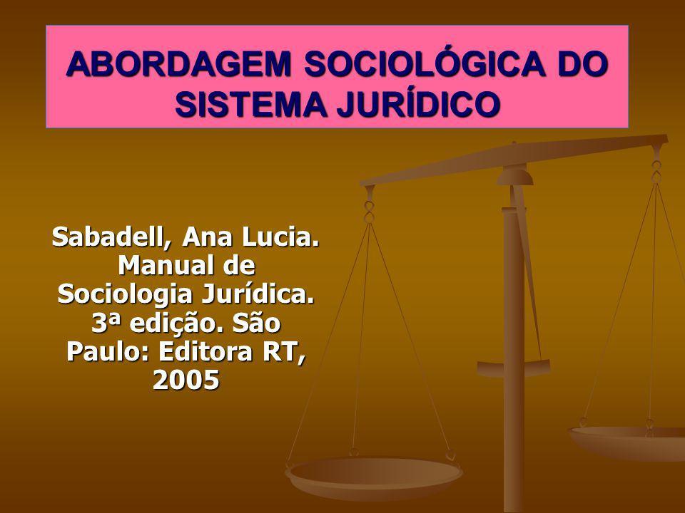 ABORDAGEM SOCIOLÓGICA DO SISTEMA JURÍDICO Sabadell, Ana Lucia. Manual de Sociologia Jurídica. 3ª edição. São Paulo: Editora RT, 2005