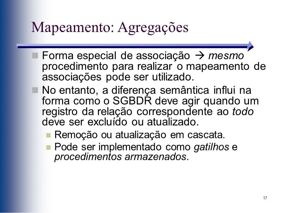 17 Mapeamento: Agregações Forma especial de associação mesmo procedimento para realizar o mapeamento de associações pode ser utilizado. No entanto, a