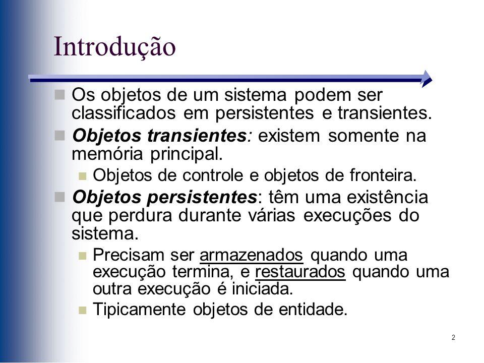 2 Introdução Os objetos de um sistema podem ser classificados em persistentes e transientes. Objetos transientes: existem somente na memória principal