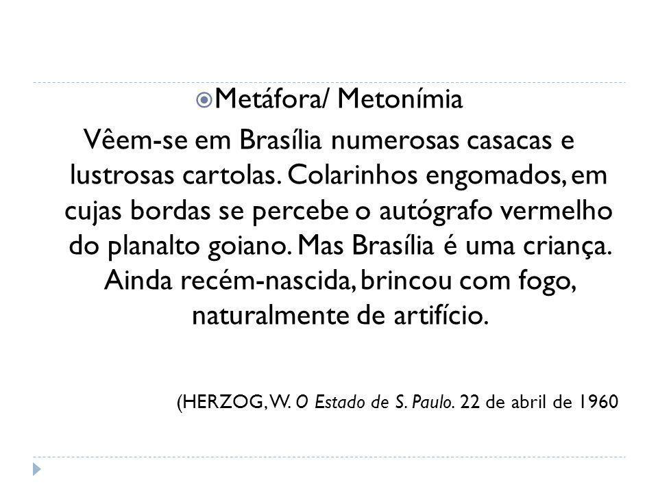 Metáfora/ Metonímia Vêem-se em Brasília numerosas casacas e lustrosas cartolas. Colarinhos engomados, em cujas bordas se percebe o autógrafo vermelho
