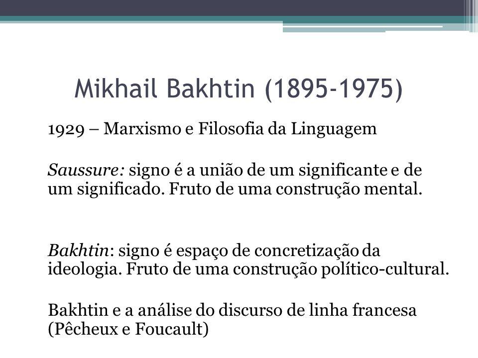 Mikhail Bakhtin (1895-1975) 1929 – Marxismo e Filosofia da Linguagem Saussure: signo é a união de um significante e de um significado. Fruto de uma co