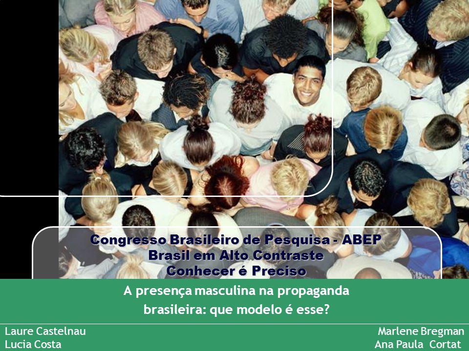 Congresso Brasileiro de Pesquisa - ABEP Brasil em Alto Contraste Conhecer é Preciso A presença masculina na propaganda brasileira: que modelo é esse?