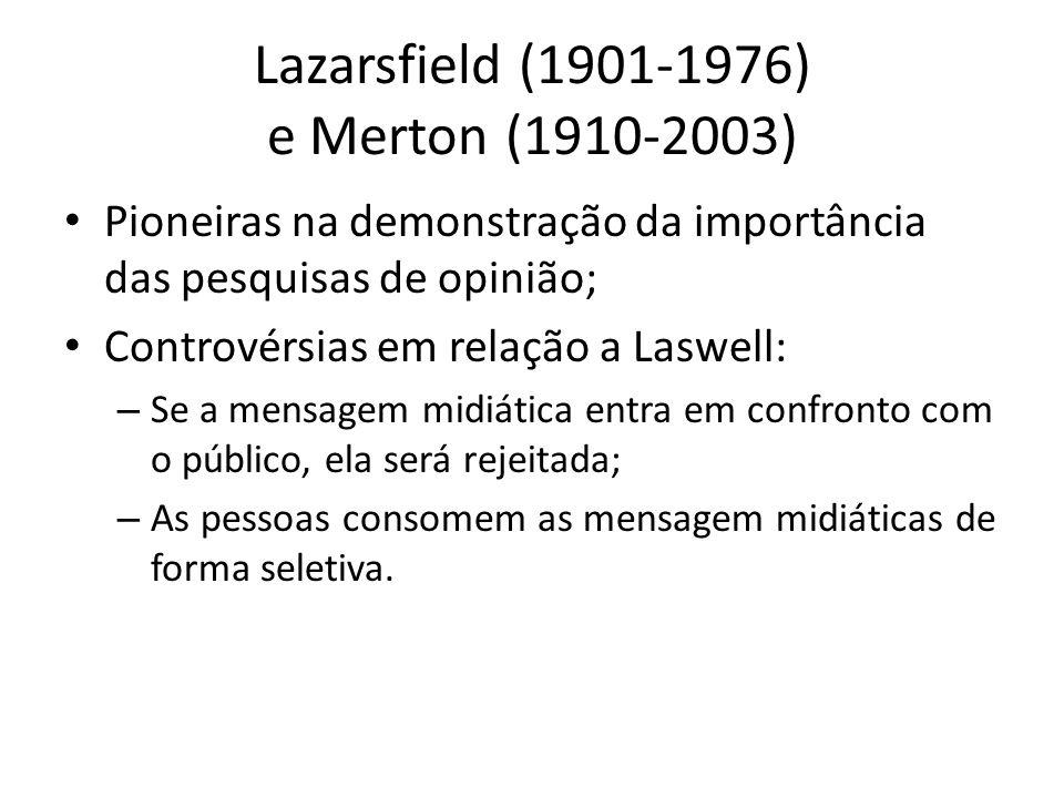 Lazarsfield (1901-1976) e Merton (1910-2003) Pioneiras na demonstração da importância das pesquisas de opinião; Controvérsias em relação a Laswell: –