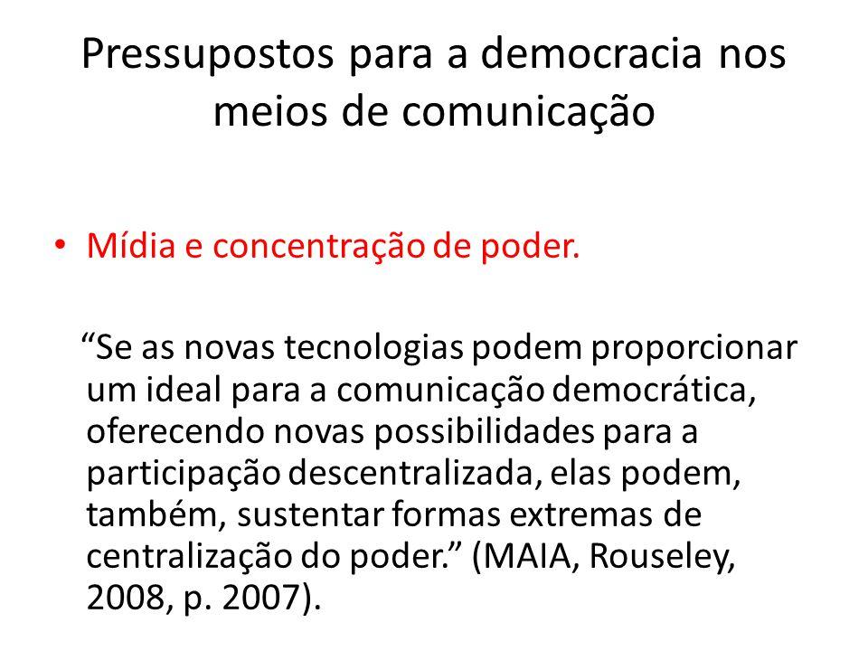 Pressupostos para a democracia nos meios de comunicação Mídia e concentração de poder. Se as novas tecnologias podem proporcionar um ideal para a comu