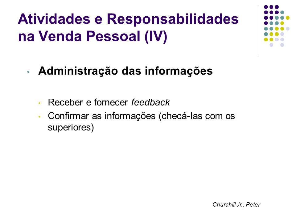 Atividades e Responsabilidades na Venda Pessoal (IV) Administração das informações Receber e fornecer feedback Confirmar as informações (checá-Ias com