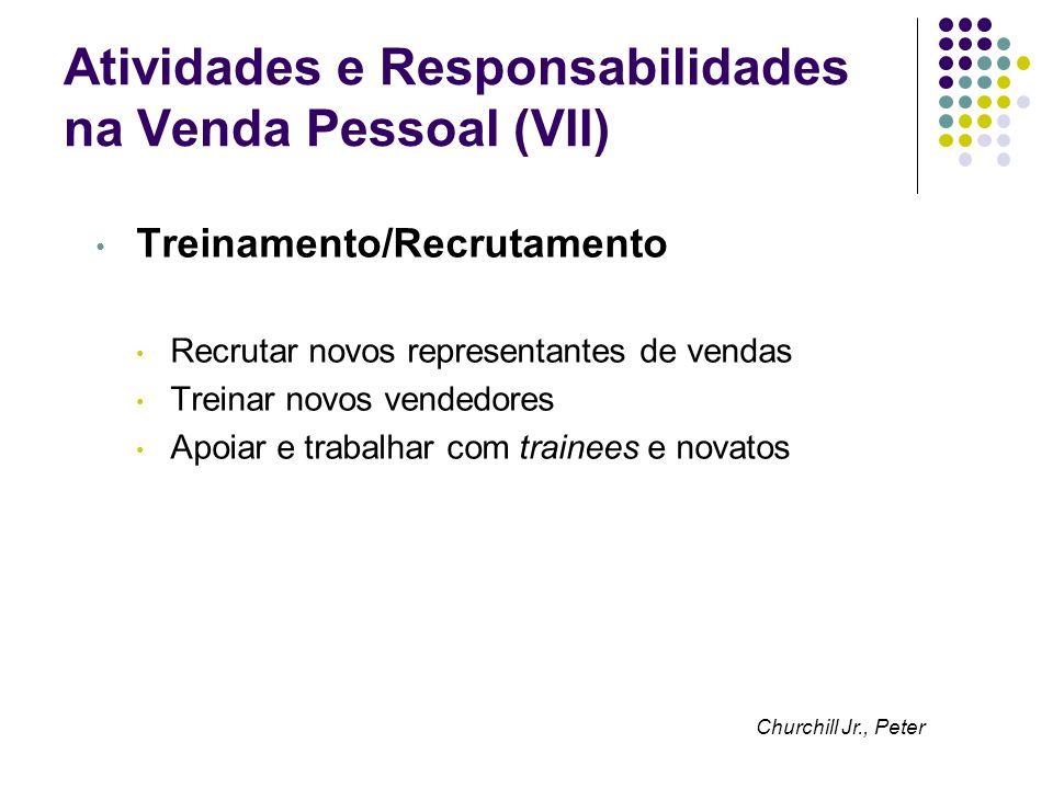 Atividades e Responsabilidades na Venda Pessoal (VII) Treinamento/Recrutamento Recrutar novos representantes de vendas Treinar novos vendedores Apoiar