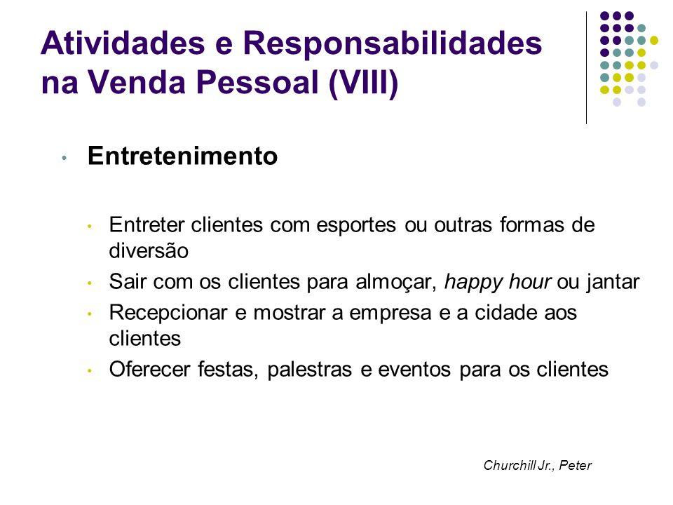 Atividades e Responsabilidades na Venda Pessoal (VIII) Entretenimento Entreter clientes com esportes ou outras formas de diversão Sair com os clientes