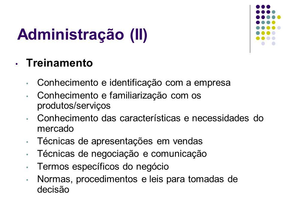 Administração (II) Treinamento Conhecimento e identificação com a empresa Conhecimento e familiarização com os produtos/serviços Conhecimento das cara