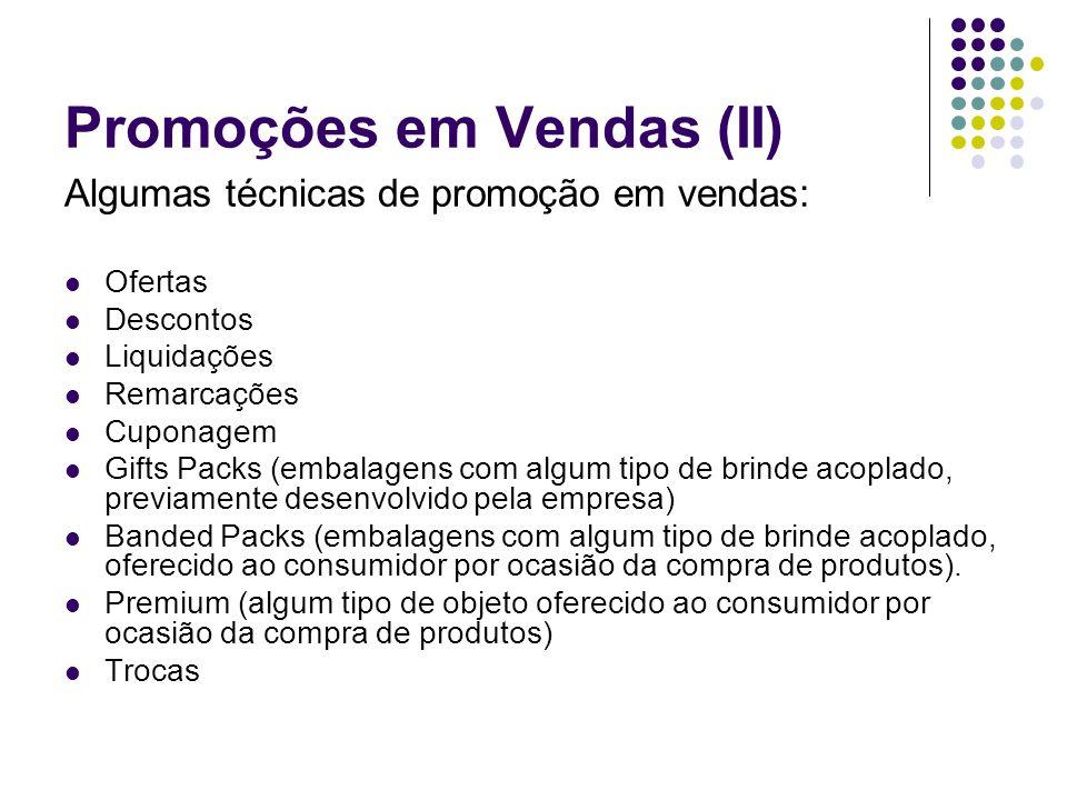 Promoções em Vendas (II) Algumas técnicas de promoção em vendas: Ofertas Descontos Liquidações Remarcações Cuponagem Gifts Packs (embalagens com algum