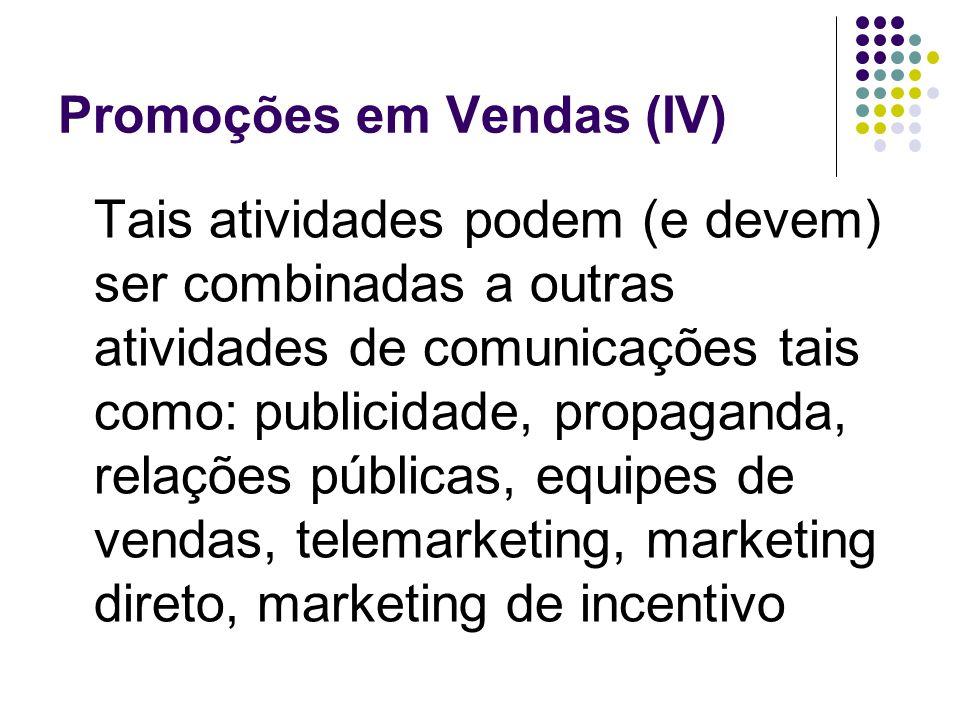 Promoções em Vendas (IV) Tais atividades podem (e devem) ser combinadas a outras atividades de comunicações tais como: publicidade, propaganda, relaçõ
