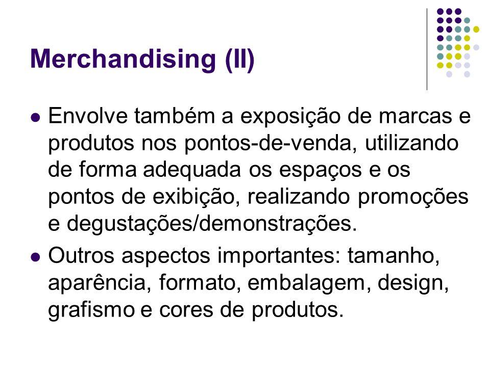Merchandising (II) Envolve também a exposição de marcas e produtos nos pontos-de-venda, utilizando de forma adequada os espaços e os pontos de exibiçã