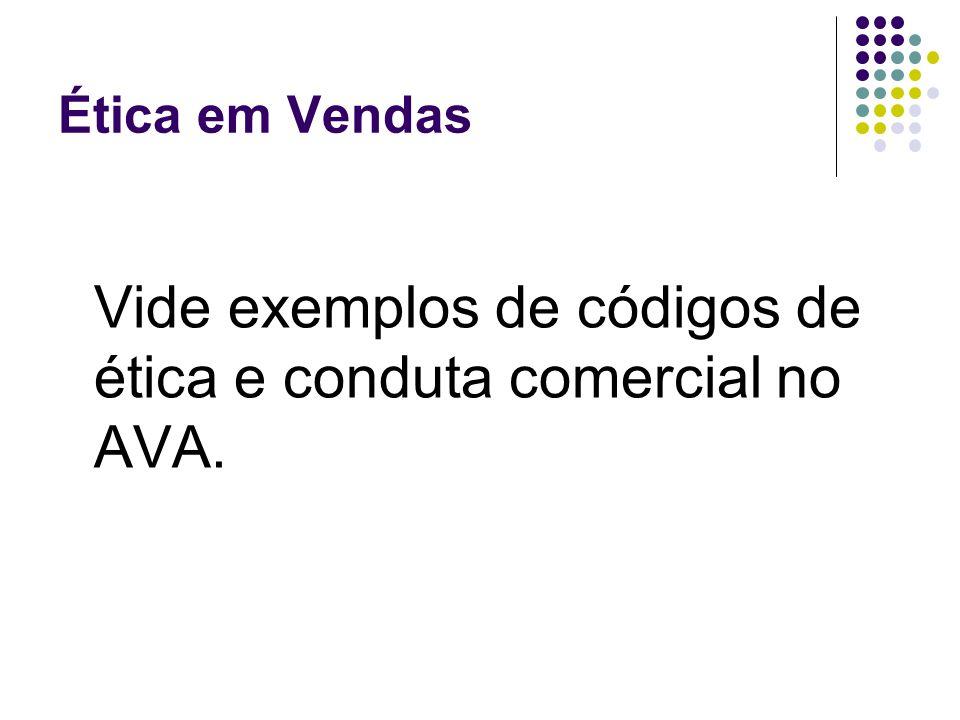 Ética em Vendas Vide exemplos de códigos de ética e conduta comercial no AVA.