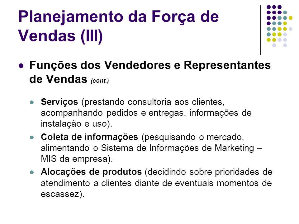 Planejamento da Força de Vendas (III) Funções dos Vendedores e Representantes de Vendas (cont.) Serviços (prestando consultoria aos clientes, acompanh