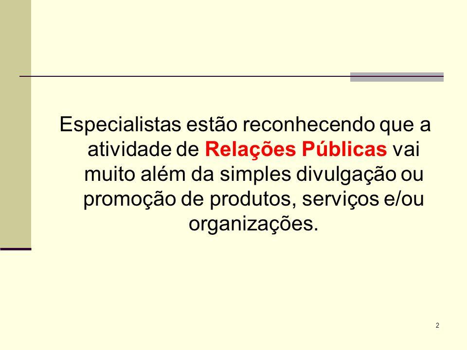 2 Especialistas estão reconhecendo que a atividade de Relações Públicas vai muito além da simples divulgação ou promoção de produtos, serviços e/ou organizações.