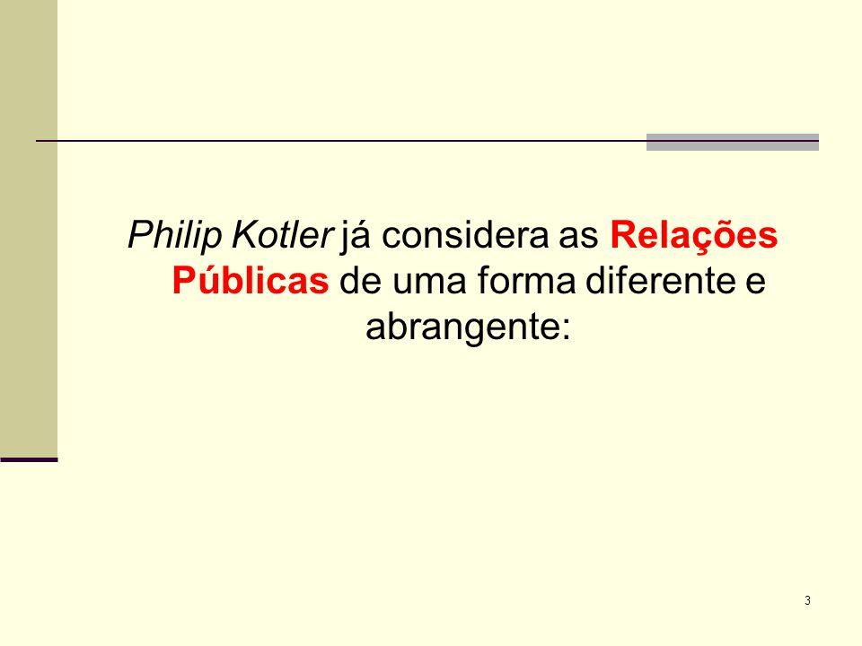 3 Philip Kotler já considera as Relações Públicas de uma forma diferente e abrangente: