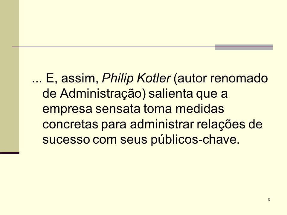 6... E, assim, Philip Kotler (autor renomado de Administração) salienta que a empresa sensata toma medidas concretas para administrar relações de suce
