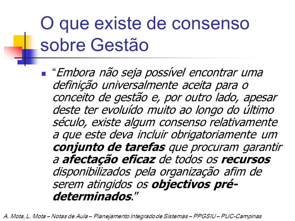 O que existe de consenso sobre Gestão Embora não seja possível encontrar uma definição universalmente aceita para o conceito de gestão e, por outro la