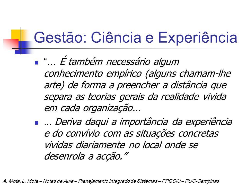 Gestão: Ciência e Experiência … É também necessário algum conhecimento empírico (alguns chamam-lhe arte) de forma a preencher a distância que separa a