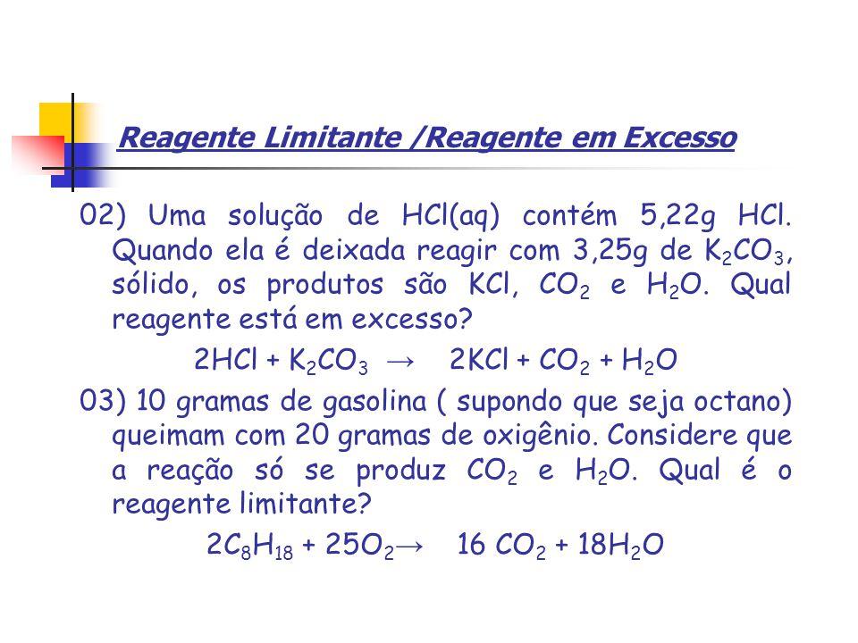 Reagente Limitante /Reagente em Excesso 02) Uma solução de HCl(aq) contém 5,22g HCl.