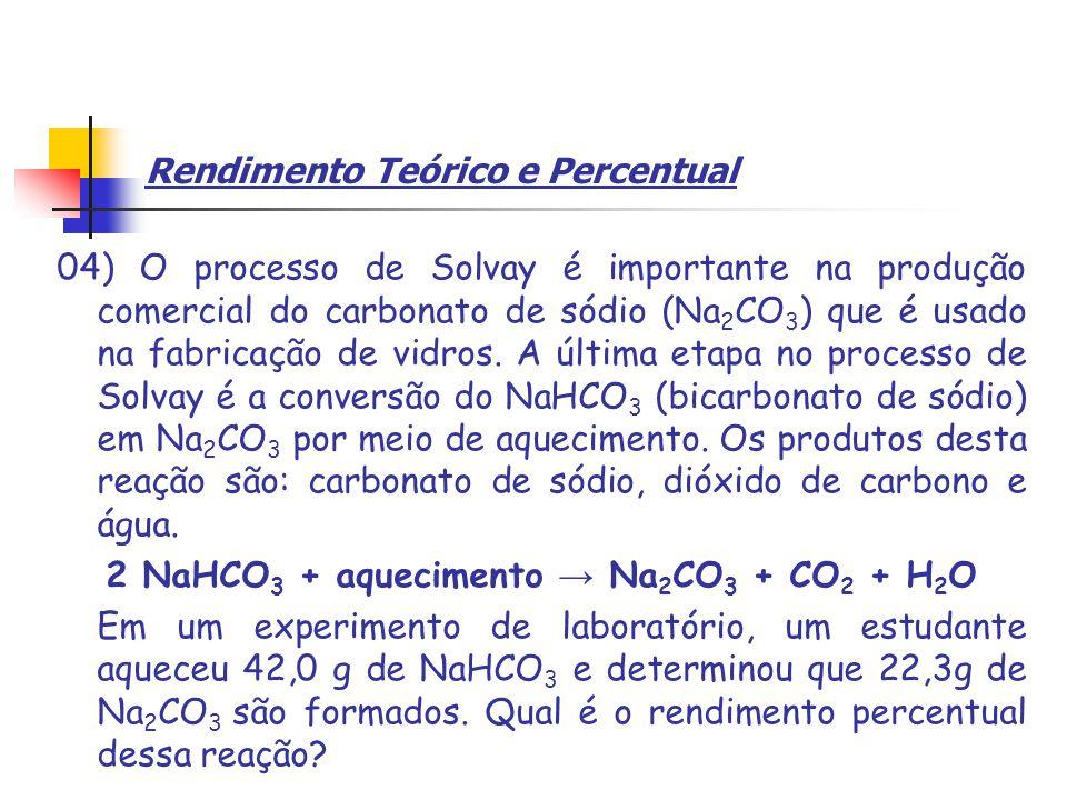 Rendimento Teórico e Percentual 04) O processo de Solvay é importante na produção comercial do carbonato de sódio (Na 2 CO 3 ) que é usado na fabricação de vidros.