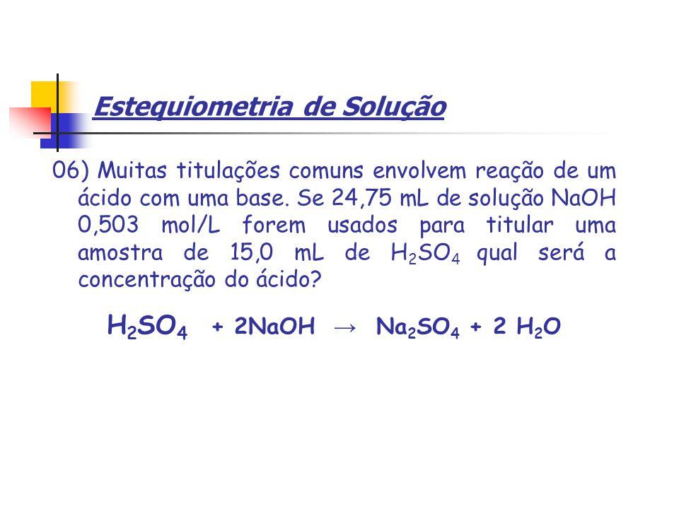 Estequiometria de Solução 06) Muitas titulações comuns envolvem reação de um ácido com uma base.