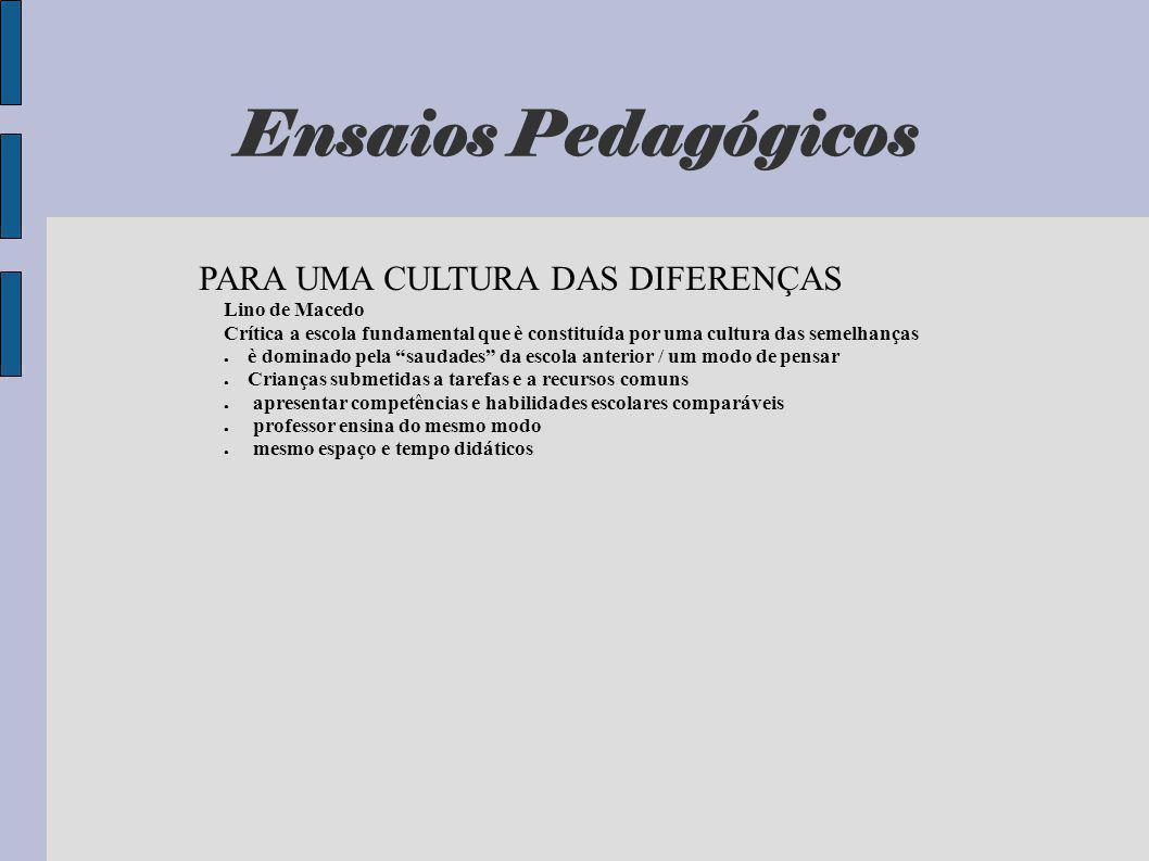Ensaios Pedagógicos PARA UMA CULTURA DAS DIFERENÇAS Lino de Macedo Crítica a escola fundamental que è constituída por uma cultura das semelhanças è do