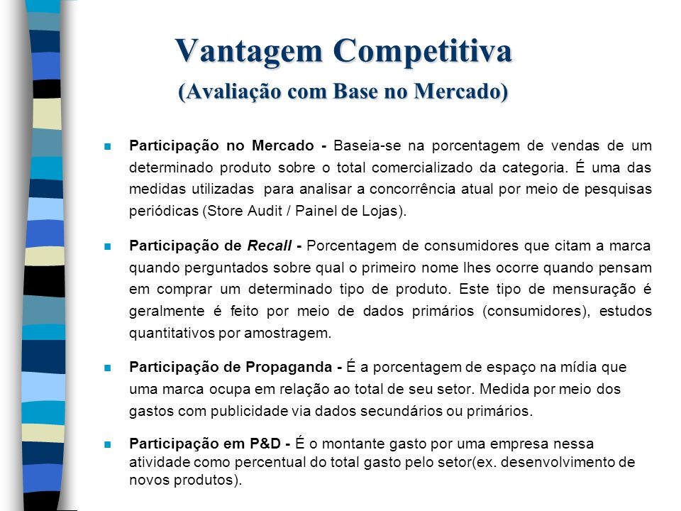 Vantagem Competitiva (Avaliação com Base no Processo) n Auditoria de Habilidades de Mkt - Consiste em um exame periódico, sistemático, amplo e independente da unidade de atividades de Marketing de uma empresa.