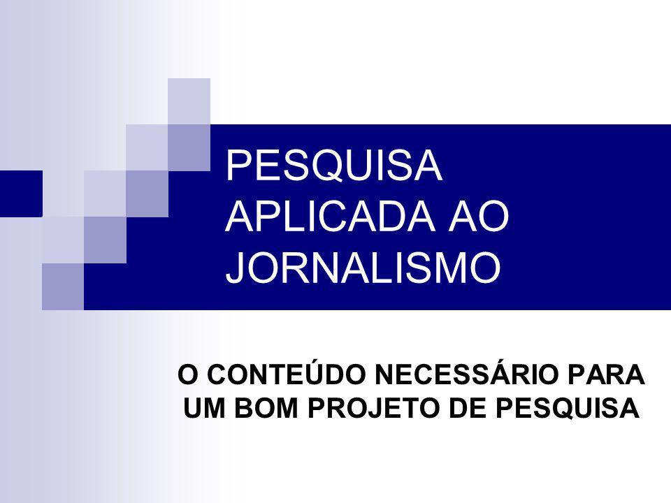 PESQUISA APLICADA AO JORNALISMO O CONTEÚDO NECESSÁRIO PARA UM BOM PROJETO DE PESQUISA
