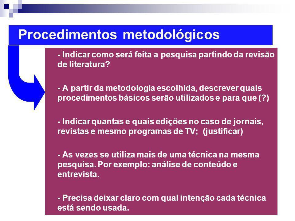 Procedimentos metodológicos - Indicar como será feita a pesquisa partindo da revisão de literatura? - A partir da metodologia escolhida, descrever qua