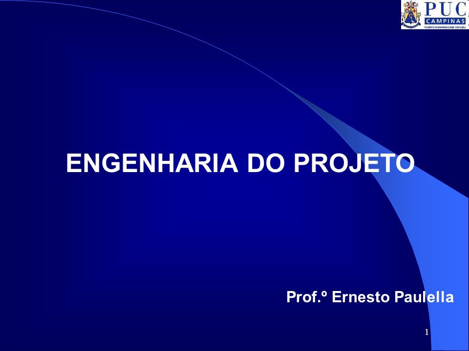 1 ENGENHARIA DO PROJETO Prof.º Ernesto Paulella