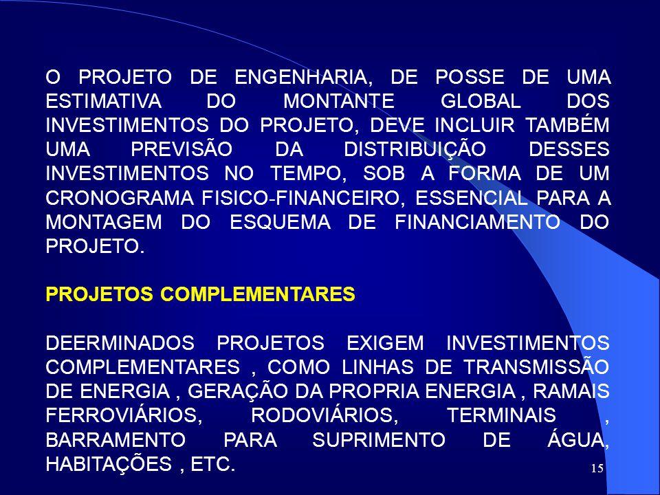 15 O PROJETO DE ENGENHARIA, DE POSSE DE UMA ESTIMATIVA DO MONTANTE GLOBAL DOS INVESTIMENTOS DO PROJETO, DEVE INCLUIR TAMBÉM UMA PREVISÃO DA DISTRIBUIÇ