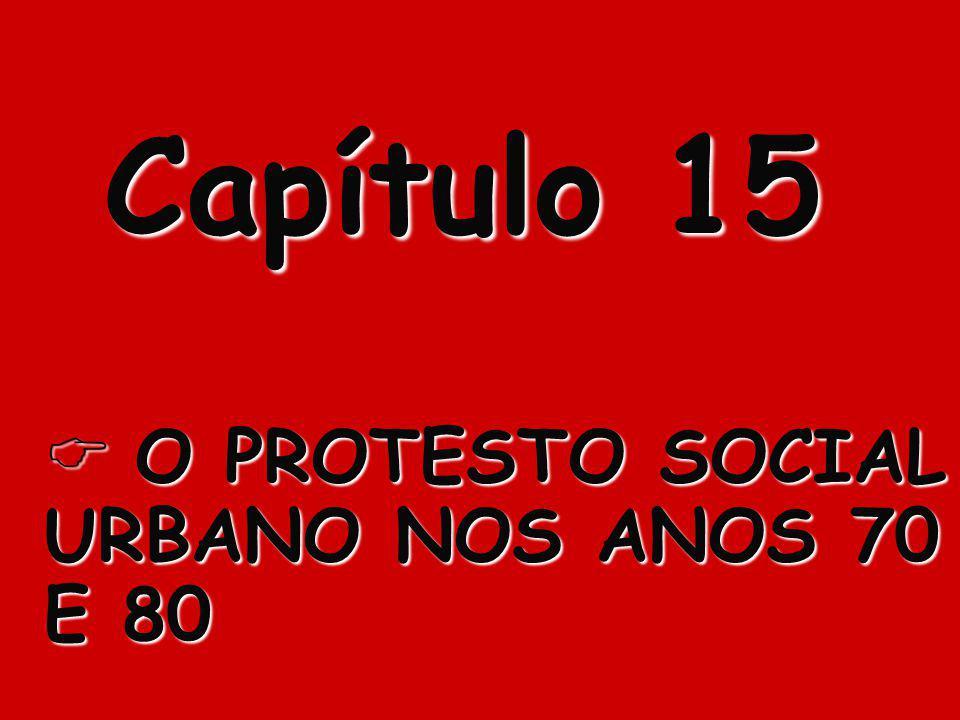 Capítulo 15 O O PROTESTO SOCIAL URBANO NOS ANOS 70 E 80