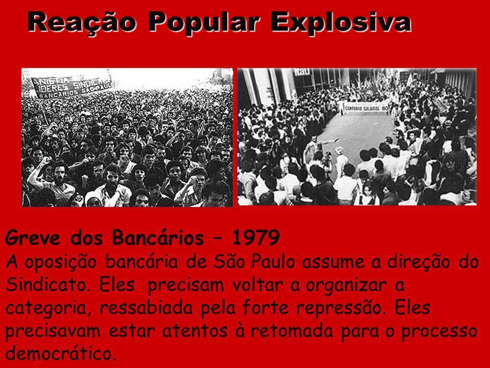 Reação Popular Explosiva Greve dos Bancários – 1979 A oposição bancária de São Paulo assume a direção do Sindicato. Eles precisam voltar a organizar a