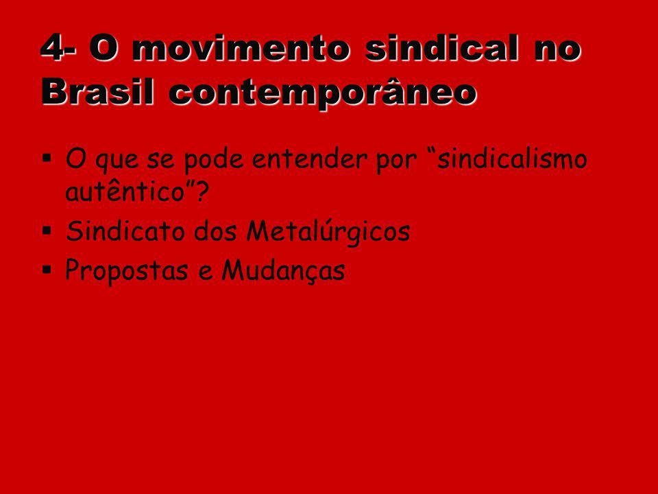 4- O movimento sindical no Brasil contemporâneo O que se pode entender por sindicalismo autêntico? Sindicato dos Metalúrgicos Propostas e Mudanças