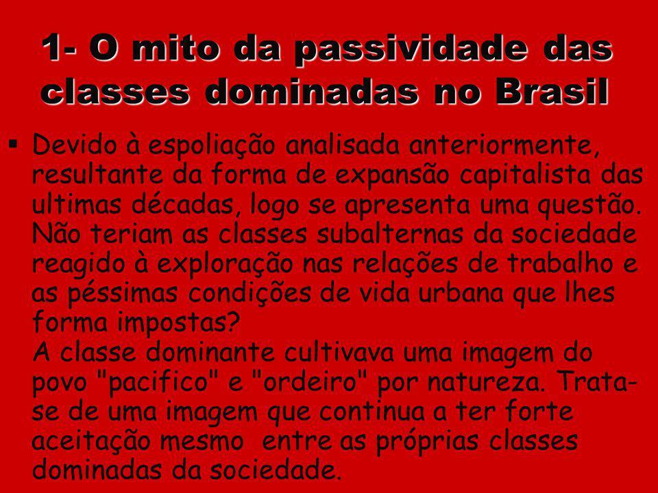 1- O mito da passividade das classes dominadas no Brasil Devido à espoliação analisada anteriormente, resultante da forma de expansão capitalista das