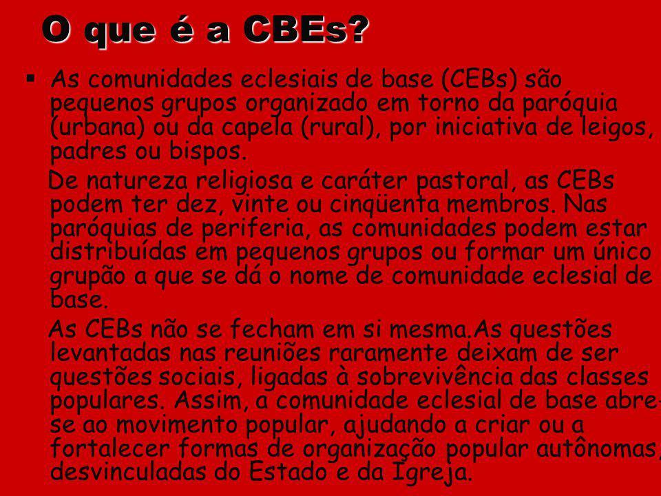 O que é a CBEs? As comunidades eclesiais de base (CEBs) são pequenos grupos organizado em torno da paróquia (urbana) ou da capela (rural), por iniciat