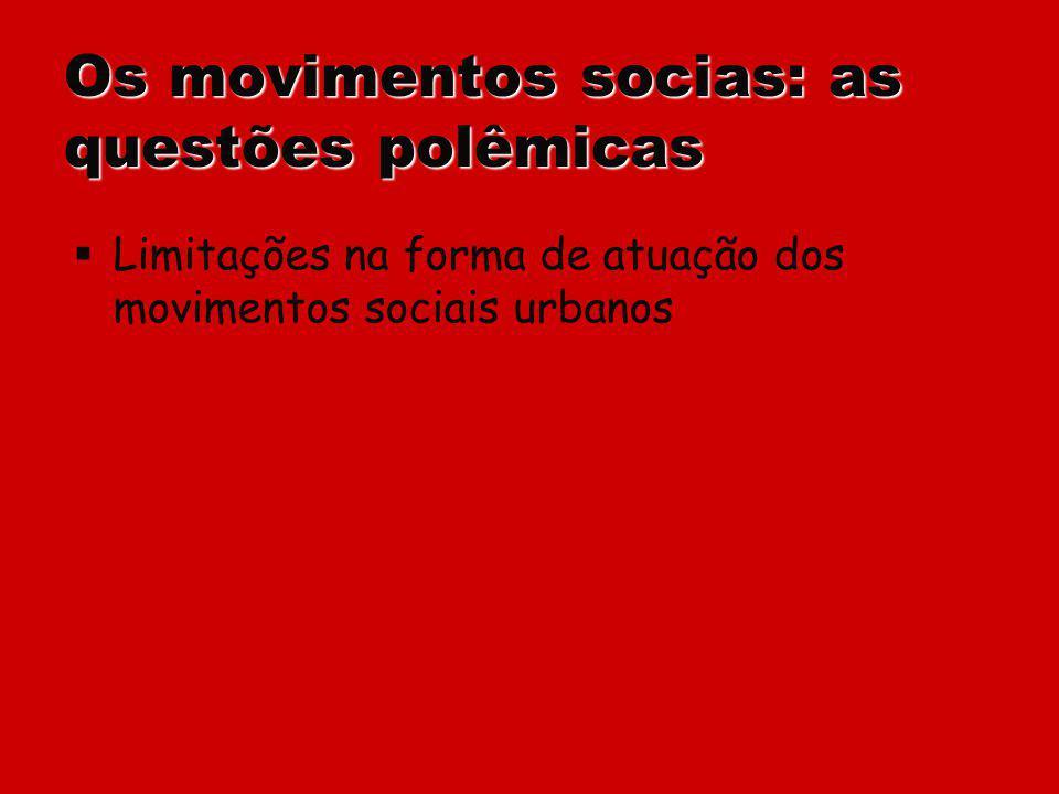 Os movimentos socias: as questões polêmicas Limitações na forma de atuação dos movimentos sociais urbanos
