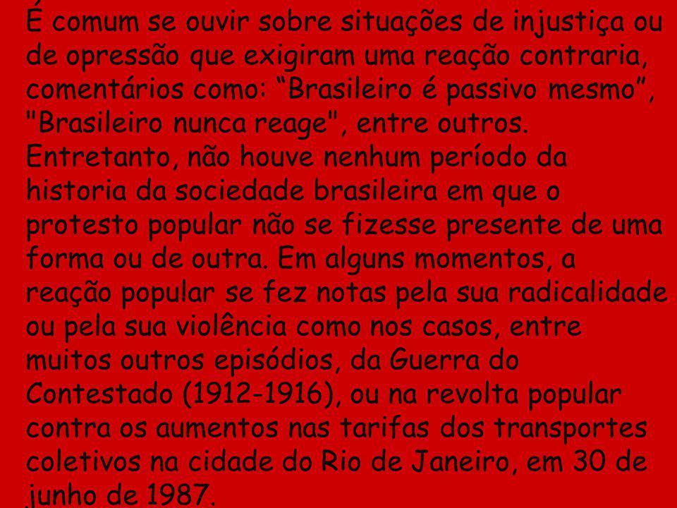É comum se ouvir sobre situações de injustiça ou de opressão que exigiram uma reação contraria, comentários como: Brasileiro é passivo mesmo,