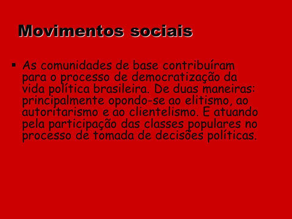 Movimentos sociais As comunidades de base contribuíram para o processo de democratização da vida política brasileira. De duas maneiras: principalmente