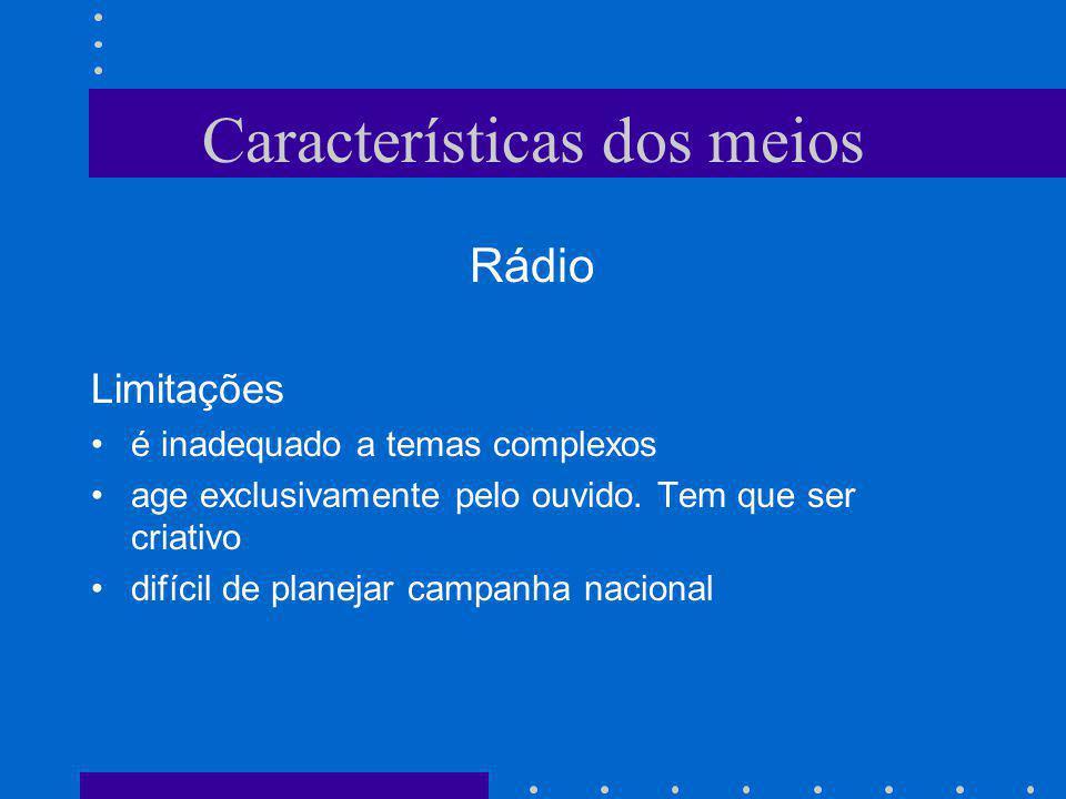 Características dos meios Rádio Limitações é inadequado a temas complexos age exclusivamente pelo ouvido. Tem que ser criativo difícil de planejar cam